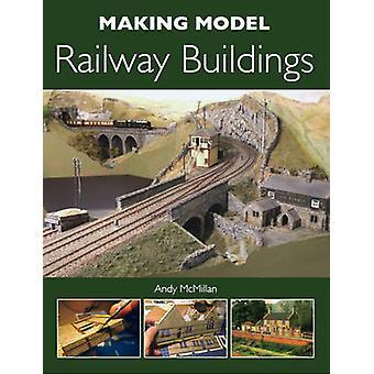 Making Modell Bahntechnische Bauten von Andy McMillan - 9781847973405 Buch