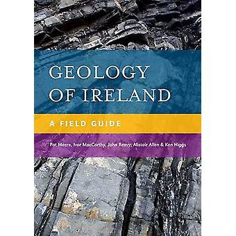 Geology of Ireland - A Field Guide by Pat Meere - Ivor MacCarthy - Joh