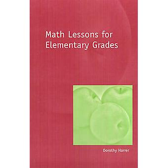 Math Lessons for Elementary Grades by Dorothy Harrer - 9781888365498