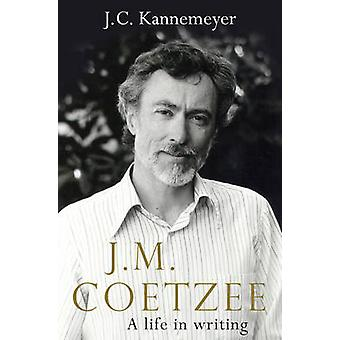 J M Coetzee - A Life in Writing (New edition) by J. C. Kannemeyer - Mi