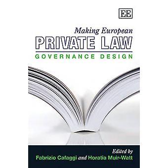Making European Private Law - Governance Design by Fabrizio Cafaggi -