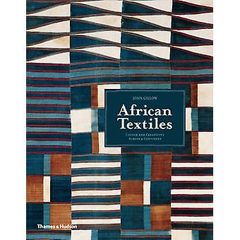 African Textiles - Colour and Creativity Across a Continent by John Gi