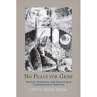 No Place for Grief - Martyrs - Prisoners - and Mourning in Contemporar