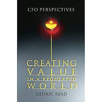 Creating Value in a Regulated World: A CFO Perspective