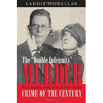 The Double Indemnity Murder: Ruth Snyder, Judd Gray and New York's Crime of the Century