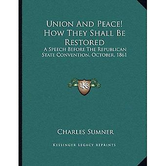 Union and Peace! How They Shall Be Restored: A Speech Before the Republican State Convention, October, 1861