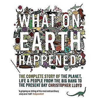 What on Earth Happened?: The Complete Story of the Planet, Life and People from the Big Bang to the Present Day