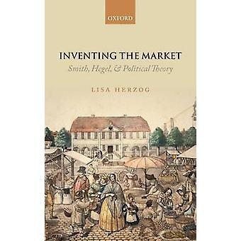 Uitvinden de markt Smith Hegel en politieke theorie door Herzog & Lisa