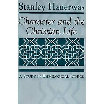 Character and the Christian Life A Study in Theological Ethics by Hauerwas & Stanley