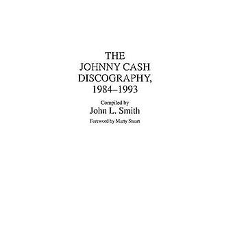 The Johnny Cash Discography 19841993 by Smith & John