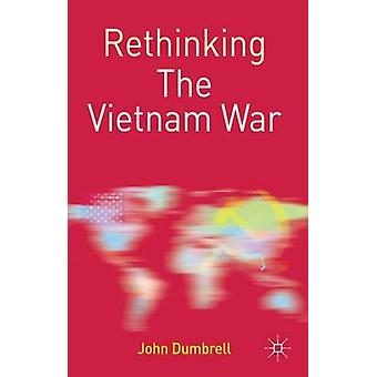 Rethinking the Vietnam War by Dumbrell & John