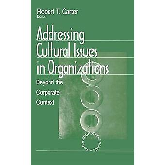 Addressing Cultural Issues in Organizations Beyond the Corporate Context by Carter & Robert T.