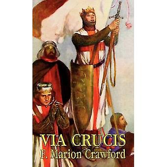 Via Crucis A Romance of the Second Crusade by Crawford & F. Marion