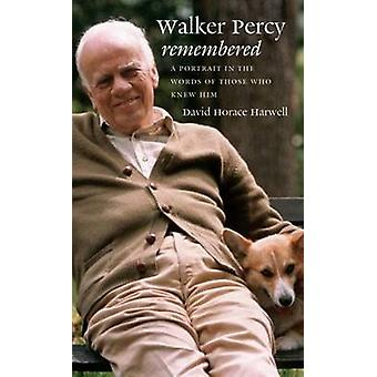 Walker Percy Remembered A Portrait in the Words of Those Who Knew Him by Harwell & David Horace