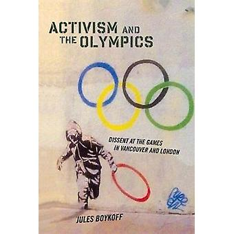 Activism and the Olympics Dissent at the Games in Vancouver and London by Boykoff & Jules