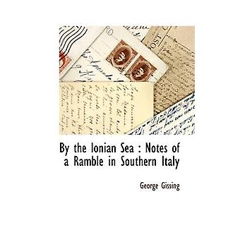 By the Ionian Sea  Notes of a Ramble in Southern Italy by Gissing & George