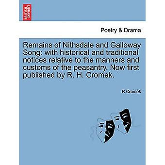 Remains of Nithsdale and Galloway Song with historical and traditional notices relative to the manners and customs of the peasantry. Now first published by R. H. Cromek. by Cromek & R