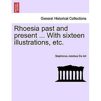 Rhoesia past and present ... With sixteen illustrations etc. by Du toit & Stephanus Jacobus