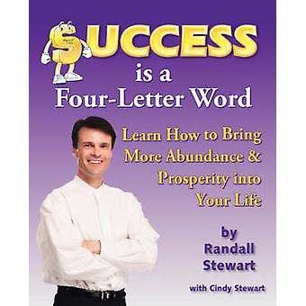 Success Is a FourLetter Word Learn How to Bring More Abundance  Prosperity Into Your Life by Stewart & Randall