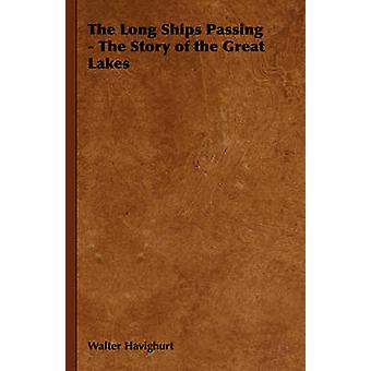 The Long Ships Passing  The Story of the Great Lakes by Havighurt & Walter
