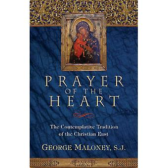 Prayer of the Heart The Contemplative Tradition of the Christian East by Maloney & George