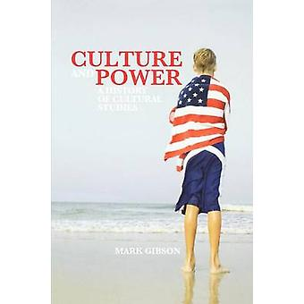 Culture and Power A History of Cultural Studies by Gibson & Mark