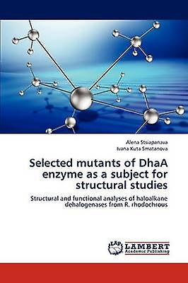 Selected Mutants of Dhaa Enzyme as a Subject for Structural Studies by Stsiapanava Alena