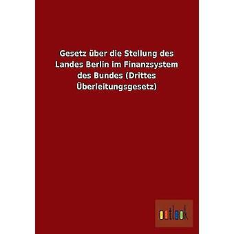 Gesetz ber die Stellung des Landes Berlin im Finanzsystem des Bundes Drittes berleitungsgesetz by ohne Autor