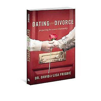 Dating After Divorce - Preparing for a New Relationship by David Frisb