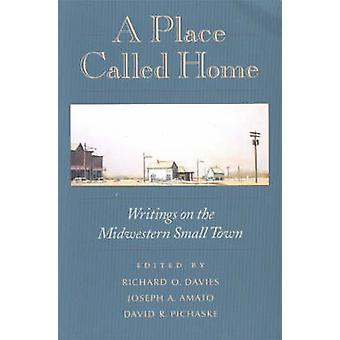 A Place Called Home - Writings on the Midwestern Small Town by Richard