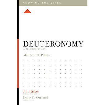Deuteronomy - A 12-Week Study by Matthew H. Patton - J. I. Packer - La