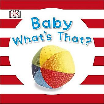 Baby What's That? by DK Publishing - DK - 9781465431813 Book