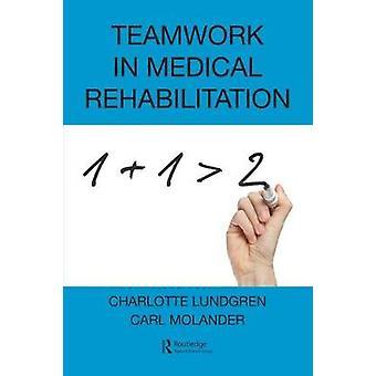 Teamwork in Medical Rehabilitation by Charlotte J. Lundgren - Carl Mo