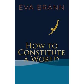 How to Constitute a World by Eva Brann - 9781589881242 Book