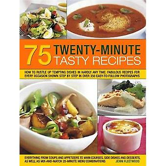 75 Twenty-Minute Tasty Recipes - How to rustle up tempting dishes in h