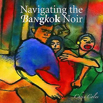 Navigating the Bangkok Noir (Illustrated ed) by Chris Coles - 9789814