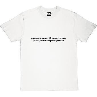Not Part of the Solution, Part of the Precipitate Men's T-Shirt