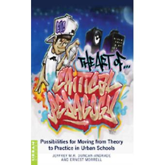 The Art of Critical Pedagogy: Possibilities for Moving from Theory to Practice in Urban Schools (Counterpoints Studies in the Postmodern Theory of Education) (Paperback) by Duncan-Andrade Jeffrey M. R. Morrell Ernest