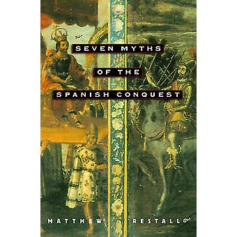 Seven Myths of the Spanish Conquest by Matthew Restall - 978019517611