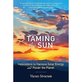 Taming the Sun - Innovations to Harness Solar Energy and Power the Pla