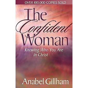 The Confident Women - Knowing Who You are in Christ by Anabel Gillham