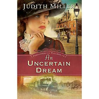 An Uncertain Dream by Judith Miller - 9780764202780 Book