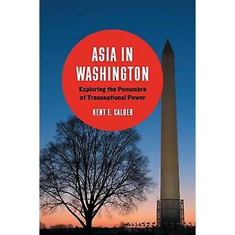 Asia in Washington - Exploring the Penumbra of Transnational Power by