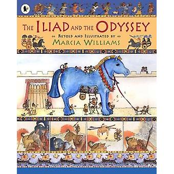 The Iliad and the Odyssey by Marcia Williams - Marcia Williams - 9781