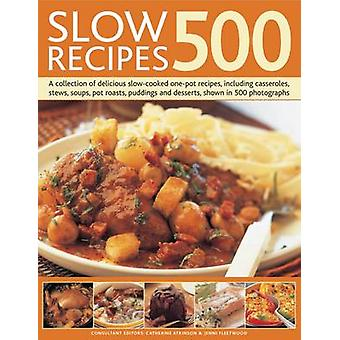 500 Slow Recipes - A Collection of Delicious Slow-cooked One-pot Recip