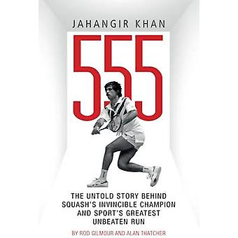 Jahangir Khan 555 - The Untold Story Behind Squash's Invincible Champi