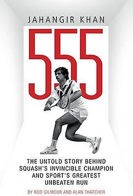 Jahangir Khan 555 - The Untold Story Behind Squash's Invincible Champi