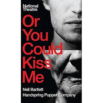 Or You Could Kiss Me by Neil Bartlett - 9781849431002 Book