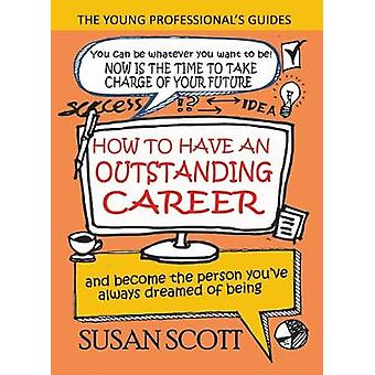 How to Have an Outstanding Career - And Become the Person You've Alway