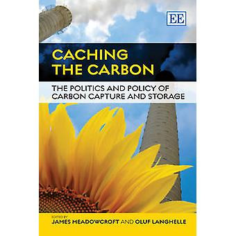 Caching the Carbon - The Politics and Policy of Carbon Capture and Sto